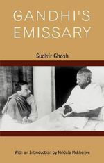 Gandhi's Emissary - Sudhir Ghosh