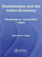 Globalization and the Indian Economy : Roadmap to a Convertible Rupee - Satyendra S. Nayak
