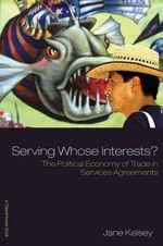 Serving Whose Interests? : The Political Economy of Trade in Services Agreements - Jane Kelsey