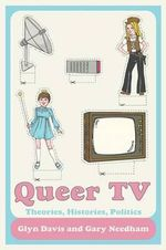 Queer TV : Theories, Histories, Politics