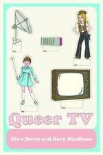 Queer TV : Theories, Histories, Politics