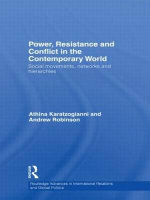 Power, Resistance and Conflict in the Contemporary World : Social Movements, Networks and Hierarchies - Athina Karatzogianni