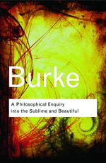 A Philosophical Enquiry into the Sublime and Beautiful : Routledge Classics - Edmund Burke