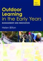 Outdoor Learning in the Early Years : Management and Innovation - Helen Bilton