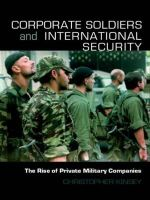 Corporate Soldiers and International Security : The Rise of Private Military Companies - Christopher Kinsey