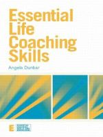 Essential Life Coaching Skills : Essential Coaching Skills and Knowledge - Angela Dunbar