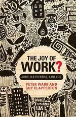The Joy of Work : Jobs, Happiness, and You - Peter Warr