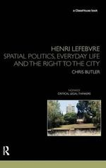 Henri Lefebvre : Spatial Politics, Everyday Life and the Right to the City - Chris Butler