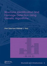 Structural Identification and Damage Detection Using Genetic Algorithms : Structures and Infrastructures Book Series, Vol. 6 - Chan Ghee Koh