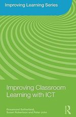 Improving Classroom Learning with ICT : The Ecology of Sustainable Innovation - Rosamund Sutherland