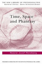 Time, Space, and Phantasy : New Library of Psychoanalysis - Rosine Jozef Perelberg