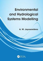 Environmental and Hydrological Systems Modelling - A.W. Jayawardena