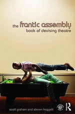 The Frantic Assembly Book of Devising Theatre : Book of Devising Theatre - Scott Graham