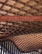 Sustainable Timber Design : Construction for 21st Century Architecture - Michael Dickson