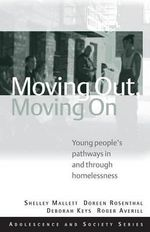 Moving Out, Moving on : Young People's Pathways in and through Homelessness - Mallett Shelley