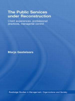 The Public Services Under Reconstruction : Client experiences, professional practices, managerial control - Marja Gastelaars
