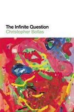 The Infinite Question - Christopher Bollas