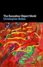 The Evocative Object World - Christopher Bollas