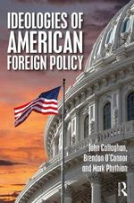 Ideologies of US Foreign Policy : From Pearl Harbour to the Present - John Callaghan