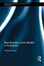 Real Business Cycle Models in Economics : Routledge Studies in the History of Economics - Warren Young