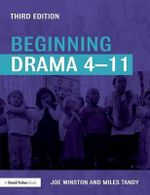 Beginning Drama 4-11 : Exploring the Role and Potential of Ateliers in Ea... - Joe Winston
