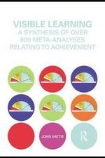 Visible Learning : A Synthesis of Over 800 Meta-Analyses Relating to Achievement - John Hattie