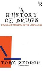 A History of Drugs : Drugs and Freedom in the Liberal Age - Toby Seddon