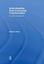 Understanding Post-Communist Transformation : A Bottom Up Approach - Richard Rose