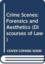 Crime Scenes : Forensics and Aesthetics - Rebecca Scott Bray