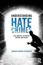 Understanding Hate Crimes : Acts, Motives, Offenders, Victims, and Justice - Carolyn Turpin-Petrosino