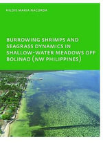 Burrowing Shrimps and Seagrass Dynamics in Shallow-water Meadows Off Bolinao (NW Philippines) : Unesco-Ihe Phd - Hildie Maria E. Nacorda