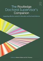 The Routledge Doctoral Supervisor's Companion : Supporting Effective Research in Education and the Social Sciences