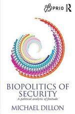Biopolitics of Security : A Political Analytic of Finitude - Michael Dillon