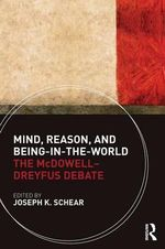Mind, Reason and Being-in-the-World : The Mcdowell-Dreyfus Debate