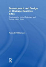 Development and Design of Heritage Sensitive Sites : Strategies for Listed Buildings and Conservation Areas - Kenneth Williamson