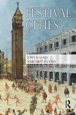 Festival Cities : Culture, Planning and Urban Life Since 1945 - John R Gold
