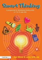 Smart Thinking : A Programme for Developing Thinking Skills in 7 to 12 Year Olds - Jeni Wilson