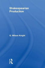 Shakespearian Production : v. 6 - G. Wilson Knight