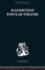 Elizabethan Popular Theatre : Plays in Performance - Michael Hattaway