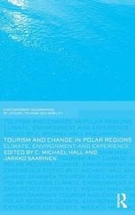 Tourism and Change in Polar Regions : Climate, Environments and Experiences - C. Michael Hall