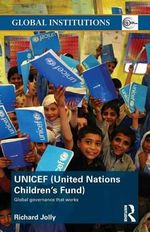 UNICEF (United Nations Children's Fund) : Global Governance That Works - Richard Jolly