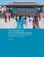 Television in Post-Reform China : Serial Dramas, Confucian Leadership and the Global Television Market - Ying Zhu
