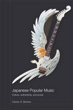 Japanese Popular Music : Culture, Authenticity and Power - Carolyn Stevens