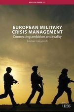 European Military Crisis Management : Connecting Ambition and Reality - Bastian Giegerich