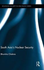 South Asia's Nuclear Security - Bhumitra Chakma