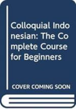Colloquial Indonesian : The Complete Course for Beginners - Sutanto Atmosumarto