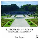 European Gardens : History, Philosophy and Design - Tom Turner