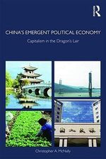 China's Emergent Political Economy : Capitalism in the Dragon's Lair