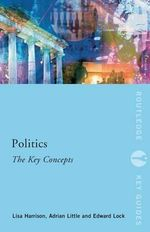 Politics : The Key Concepts - Lisa Harrison