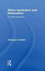Ethno-symbolism and Nationalism : A Cultural Approach - Anthony D. Smith